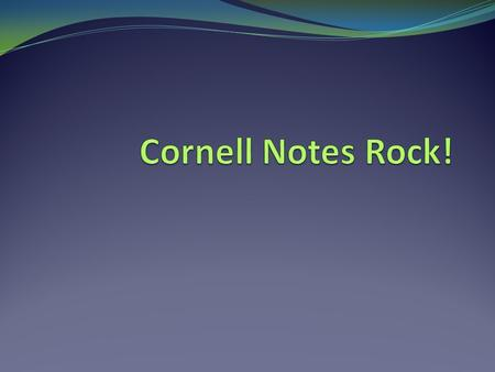Cornell Notes Advantages Helps organize and process information Helps you work on assignments and study for tests outside of class Stimulates Critical.