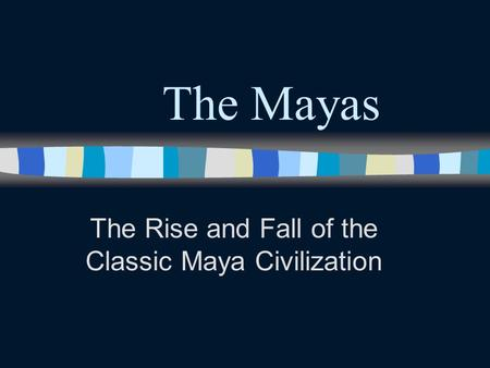 The Rise and Fall of the Classic Maya Civilization