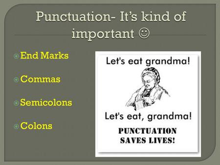  End Marks  Commas  Semicolons  Colons.  Use commas to separate items in a series.  Use commas to separate two or more adjectives preceding a noun.