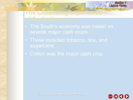 Click the mouse button to display the information. The South's economy was based on several major cash crops.  These included tobacco, rice, and sugarcane.
