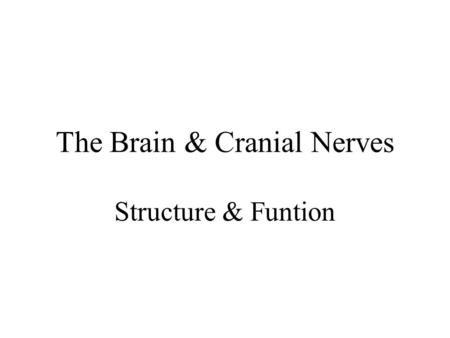 The Brain & Cranial Nerves Structure & Funtion. The Brain –Introduction –Development of brain –Anatomy of brain Parts and functions.