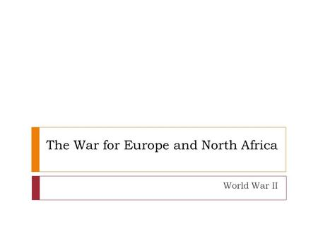 The War for Europe and North Africa World War II.