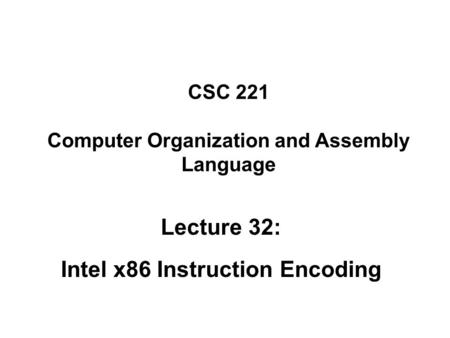 CSC 221 Computer Organization and Assembly Language