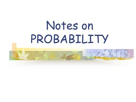 Notes on PROBABILITY What is Probability? Probability is a number from 0 to 1 that tells you how likely something is to happen. Probability can be either.