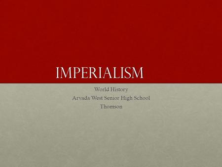 Imperialism World History Arvada West Senior High School Thomson.