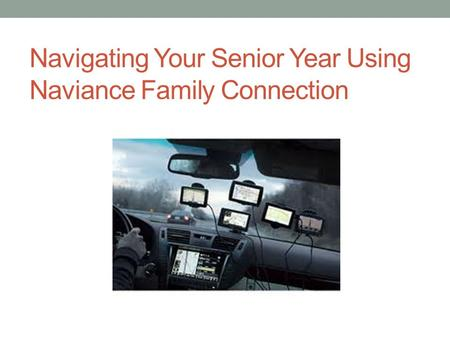 Navigating Your Senior Year Using Naviance Family Connection.