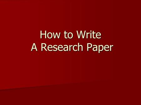 How to Write A Research Paper. Choosing a Topic Select a Topic that you are interested in. Select a Topic that you are interested in. Topic should be.
