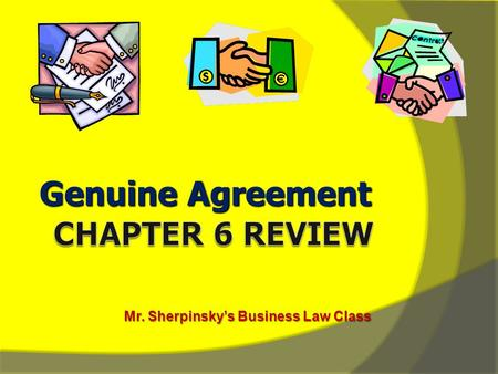 Genuine Agreement Mr. Sherpinsky's Business Law Class.