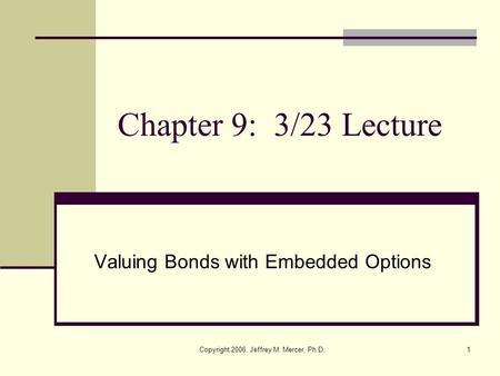 Copyright 2006 Jeffrey M Mercer PhD1 Chapter 9
