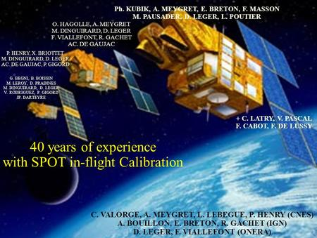 International Workshop on Radiometric and Geometric Calibration, 2-5 Dec 2003, Gulfport, <strong>MS</strong> Page 1/30 40 years of experience with SPOT in-flight Calibration.