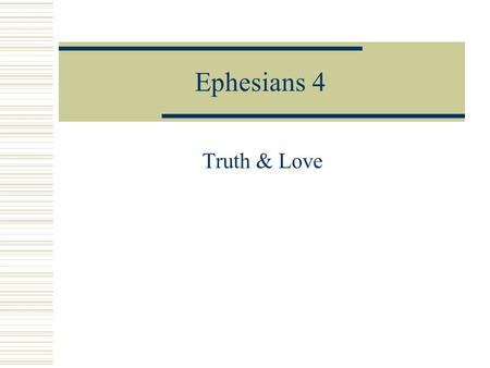 Ephesians 4 Truth & Love. Popular Misconceptions 1.Christianity is a rigorous moral exercise. 2.Christianity requires a blind leap of faith. 3.The church.