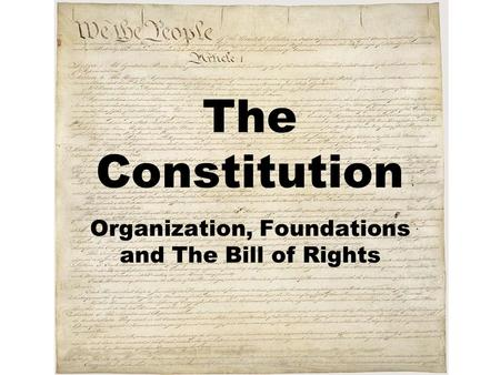 The Constitution Organization, Foundations and The Bill of Rights.