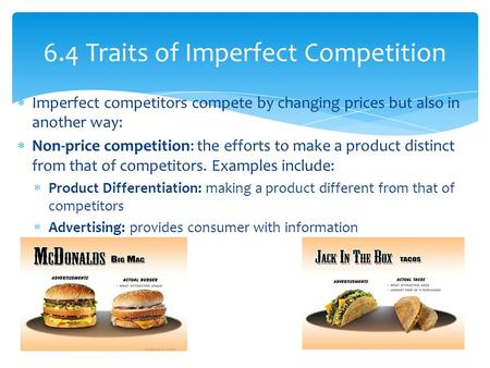  Imperfect competitors compete by changing prices but also in another way:  Non-price competition: the efforts to make a product distinct from that of.