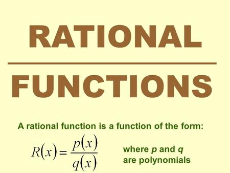 RATIONAL FUNCTIONS A rational function is a function of the form: where p and q are polynomials.