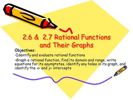 2.6 & 2.7 Rational Functions and Their Graphs 2.6 & 2.7 Rational Functions and Their Graphs Objectives: Identify and evaluate rational functions Graph.