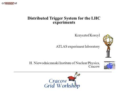 Copyright © 2000 OPNET Technologies, Inc. Title – 1 Distributed Trigger System for the LHC experiments Krzysztof Korcyl ATLAS experiment laboratory H.