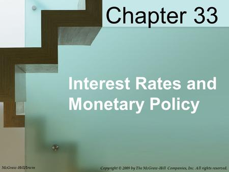 Interest Rates and Monetary Policy Chapter 33 McGraw-Hill/Irwin Copyright © 2009 by The McGraw-Hill Companies, Inc. All rights reserved.