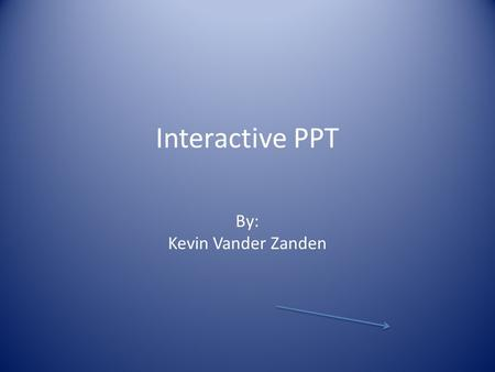 Interactive PPT By: Kevin Vander Zanden. IT Portfolio Shell – Add a title, your name, date, links and examples, format for continuity including changing.