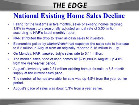 National Existing Home Sales Decline Falling for the first time in five months, sales of existing homes declined 1.8% in August to a seasonally adjusted.