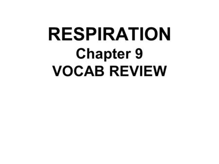RESPIRATION Chapter 9 VOCAB REVIEW. Type of fermentation shown below: Pyruvic acid + NADH → alcohol + CO 2 + NAD + Alcoholic fermentation Unit used to.