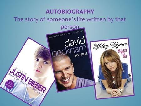 AUTOBIOGRAPHY The story of someone's life written by that person.