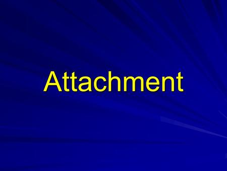 Attachment. Attachment What is attachment? –Attachment is the enduring social-emotional bond that exists between a child and a caregiver Is attachment.