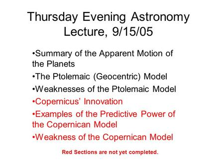 Thursday Evening Astronomy Lecture, 9/15/05 Summary of the Apparent Motion of the <strong>Planets</strong> The Ptolemaic (Geocentric) Model Weaknesses of the Ptolemaic.