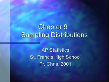 Chapter 9 Sampling Distributions AP Statistics St. Francis High School Fr. Chris, 2001.