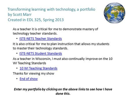 Transforming learning with technology, a portfolio by Scott Marr Created in EDL 325, Spring 2013 As a teacher it is critical for me to demonstrate mastery.
