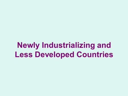 Newly Industrializing and Less Developed Countries.