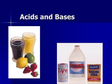 Acids and Bases. Acid Group of compounds with some common properties when in solution Group of compounds with some common properties when in solution.