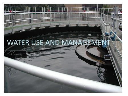 WATER USE AND MANAGEMENT. Residential Use United States – 80 gallons water used per person per day – ½ used for drinking, cooking, washing, toilet – ½.