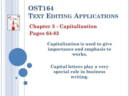 OST164 T EXT E DITING <strong>A</strong> PPLICATIONS Chapter 3 - Capitalization Pages 64-83 Capitalization is used to give importance and emphasis to works. Capital letters.