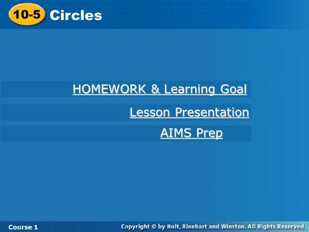 10-5 Circles Course 1 HOMEWORK & Learning Goal HOMEWORK & Learning Goal AIMS Prep AIMS Prep Lesson Presentation Lesson Presentation.