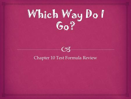 Chapter 10 Test Formula Review.  Find the circumference of a circle with a diameter of 10. Identify the formula needed for the following questions.