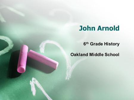 John Arnold 6 th Grade History Oakland Middle School.