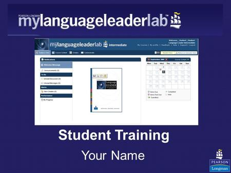 Student Training Your Name. The Language Leader Philosophy: Study, Practise, Remember! Grammar Vocabulary Tasks Skills Development: - Reading - Writing.