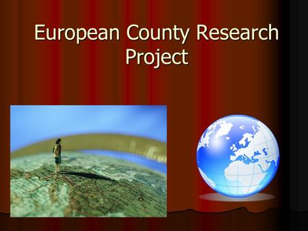 European County Research Project. Task Your job is to research a country from Europe. Your job is to research a country from Europe. You will be exploring.