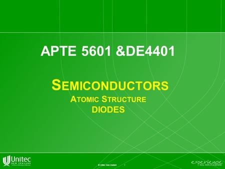 1 © Unitec New Zealand APTE 5601 &DE4401 S EMICONDUCTORS A TOMIC S TRUCTURE <strong>DIODES</strong>.