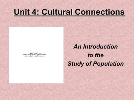Unit 4: Cultural Connections An Introduction to the Study of Population.