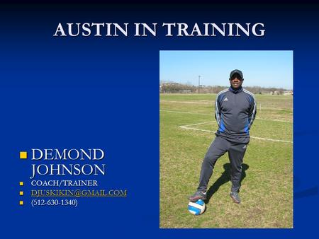 AUSTIN IN TRAINING DEMOND JOHNSON COACH/TRAINER