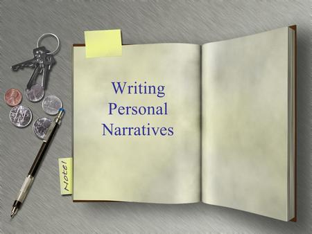 Writing Personal Narratives. What is a personal narrative? A personal narrative is a story about yourself and an event that happened in your past, but.