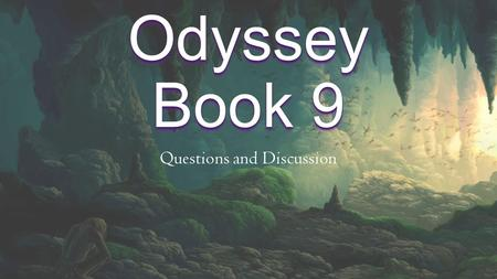 "The Odyssey Book 9 Questions and Discussion. Who's Yo' Daddy? ""But first <strong>my</strong> name, let that be known to you […] I am Laertes' son, Odysseus."" ""But first."