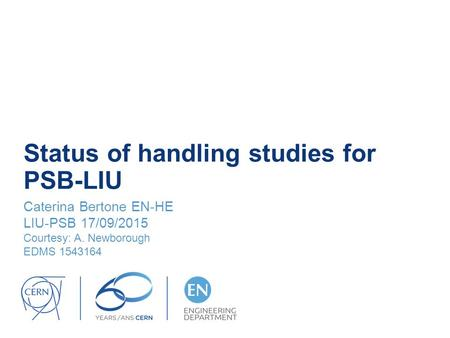 Status of handling studies for PSB-LIU Caterina Bertone EN-HE LIU-PSB 17/09/2015 Courtesy: A. Newborough EDMS 1543164.