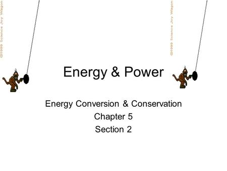 Energy & Power Energy Conversion & Conservation Chapter 5 Section 2.