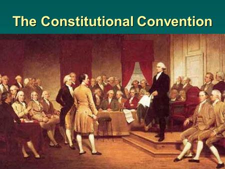 The Constitutional Convention. The Constitutional Convention begins Took place in 1787, in Philadelphia Took place in 1787, in Philadelphia Delegates.