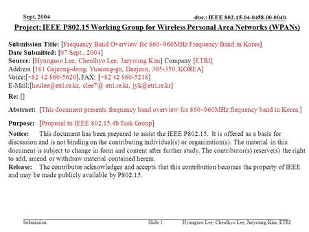 Doc.: IEEE 802.15-04-0458-00-004b Submission Sept. 2004 Hyungsoo Lee, Cheolhyo Lee, Jaeyoung Kim, ETRISlide 1 Project: IEEE P802.15 Working Group for Wireless.