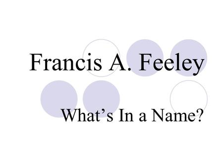 "<strong>Francis</strong> A. Feeley What's In a Name?. <strong>Francis</strong> Etymology & Meaning From the Latin ""Franciscus"" Means ""Frenchman"""