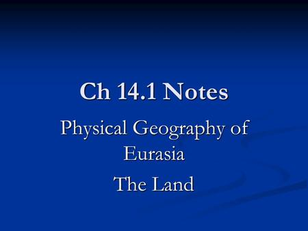 Physical Geography of Eurasia The Land