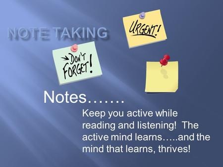 Keep you active while reading and listening! The active mind learns…..and the mind that learns, thrives! Notes…….